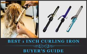 1 inch of hair 3 best 1 inch curling irons march 2018 reviews and buyer s guide
