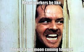 Full Moon Meme - retail full moon insanity quickmeme