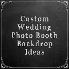wedding photo booth backdrop 11 custom wedding photo booth backdrop ideas