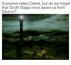Scott Stapp Meme - everyone hates creed but do we forget that scott stapp once saved us