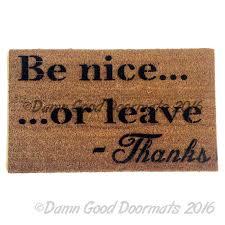 funny doormats be nice or leave rude funny doormat from damn good doormats
