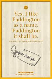 303 best paddington bear images on pinterest paddington bear quotes from our favorite bear we can t imagine him as anything other than paddington it s perfect don t you think