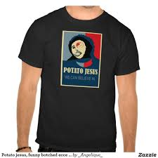 Potato Jesus Meme - potato jesus funny botched ecce homo meme tshirt dbfadf fe ee va
