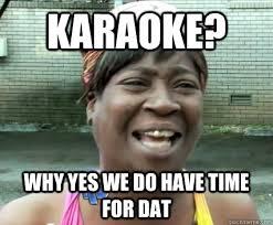 Asian Karaoke Meme - karaoke why yes we do have time for dat misc quickmeme