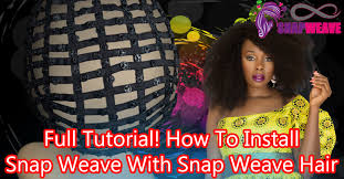 snap hair tutorial how to install snap weave with snap weave hair