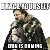 Erin Meme - erin is coming meme brace yourself meme generator