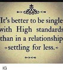 it s better to be single with high standards than in a relationship