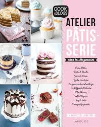 livre de cuisine patisserie atelier pâtisserie chez les blogueuses aux editions larousse la