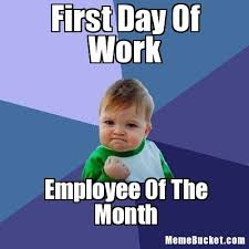 1st Of The Month Meme - first day of work create your own meme
