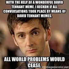 David Tennant Memes - with the help of a wonderful david tennant meme i reckon if all