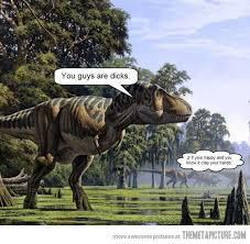 Funny T Rex Meme - not cool guys the meta picture