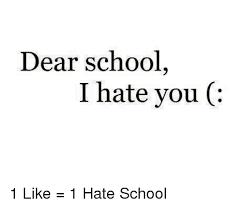 I Hate School Meme - dear school i hate you 1 like 1 hate school meme on me me