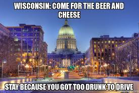 Wisconsin Meme - wisconsin come for the beer and cheese stay because you got too