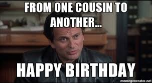Best Happy Birthday Meme - 20 best happy birthday memes for your favorite cousin love