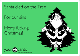 santa died on the tree for our sins merry fucking christmas