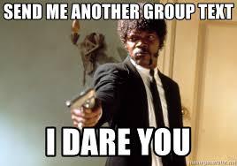 Group Text Meme - send me another group text i dare you samuel l jackson meme
