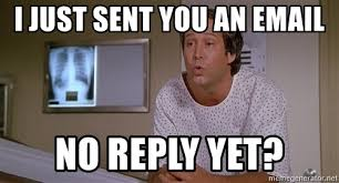 Why You No Reply Meme - i just sent you an email no reply yet fletch moonriver meme