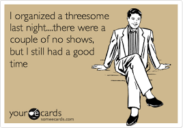Threesome Memes - i organized a threesome last night there were a couple of no