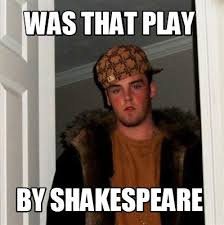 Shakespeare Meme - meme creator was that play by shakespeare meme generator at