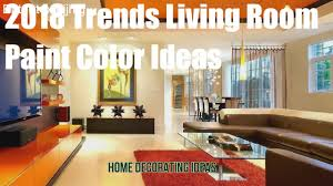 living room paint colors pictures 2018 trends living room paint color ideas youtube