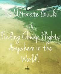 the ultimate guide on how to find cheap flights dang find cheap flights to anywhere in the world the ultimate guide