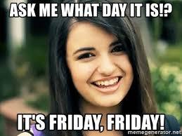 Rebecca Black Meme Generator - ask me what day it is it s friday friday rebecca black fried