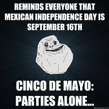 Memes De Forever Alone - reminds everyone that mexican independence day is september 16th
