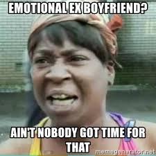Meme Ex Boyfriend - emotional ex boyfriend ain t nobody got time for that sweet