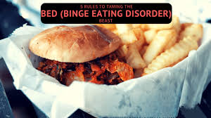 Bed Eating Disorder 5 Rules To Taming The Bed Binge Eating Disorder Beast