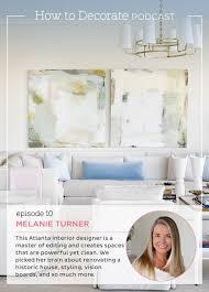 podcast episode 10 interior designer melanie turner how to