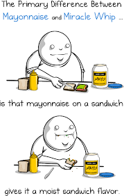 Mayonnaise Meme - the primary difference between mayonnaise and miracle whip the