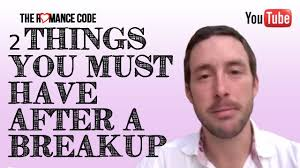 2 things you must have after a breakup update youtube