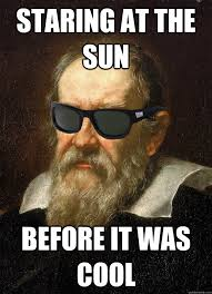 Galileo Meme - staring at the sun before it was cool cool guy galileo quickmeme