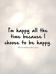 choose to be happy quotes sayings choose to be happy picture