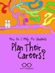 how do i help my students plan their careers cult of pedagogy