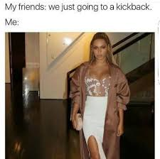 Beyonce Birthday Meme - xoxo me af lmao i m always dressed up for everything this is