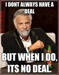 Deal Or No Deal Meme - i dont always have a deal but when i do its no deal the most
