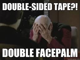 Double Facepalm Meme - double sided tape double facepalm picard double facepalm quickmeme