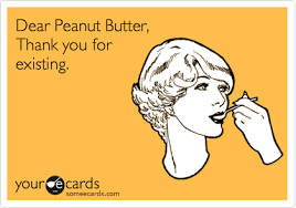 Peanut Butter Meme - dear peanut butter thank you for existing thanks ecard