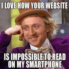 Smartphone Meme - i love how your website is impossible to read on my smartphone