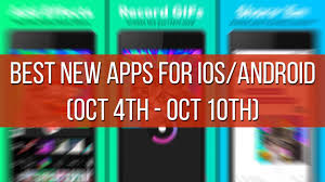 best new apps for ios and android oct 4th oct 10th youtube