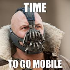 Mobile Meme - time to go mobile bane quickmeme
