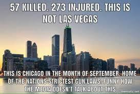 Chicago Memes - 57 killed 273 injured not las vegas rebrn com
