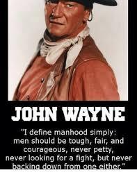john wayne i define manhood simply men should be tough fair and