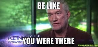 Ken Ham Meme - be like you were there ken ham make a meme