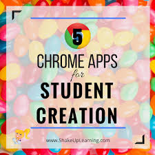 5 chrome apps for student creation shake up learning