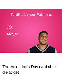 Valentine Cards Meme - i d kill to be your valentine to from the valentine s day card she d