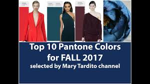 Color Forecast by Fall Winter 2017 2018 Color Trends Top 10 Pantone Colors Youtube