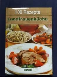 landfrauenküche rezepte kochbuch 100 rezepte landfrauenküche in sachsen wülknitz ebay