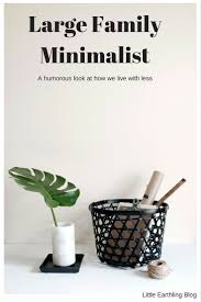 large family minimalist how we live with less